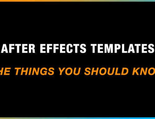 After Effects Templates – The Things You Should Know